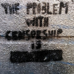 The problem with censorship is... Image Source: Cory Doctorow, Flickr, Creative Commons
