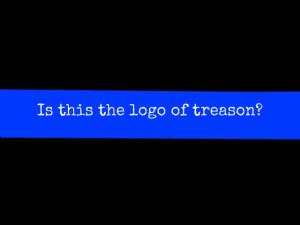 Thin Blue Line Treason.