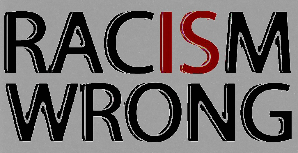 racism is wrong essay Racism is broad topic to talk about but once everyone realizes it exists in the us they can take steps to trying to talk to their children about it and maybe even change some of their ways in knowing that racism is wrong it may not exist where you live, but any place that there will be adults, teens, or children of different races.